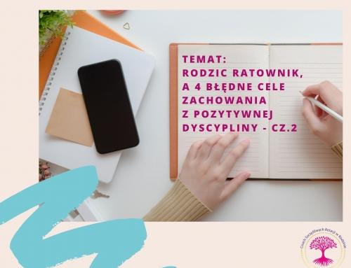 POSTAWA RODZICA RATOWNIKA, A 4 BŁĘDNE CELE ZACHOWANIA Z POZYTYWNEJ DYSCYPLINY cz. 2